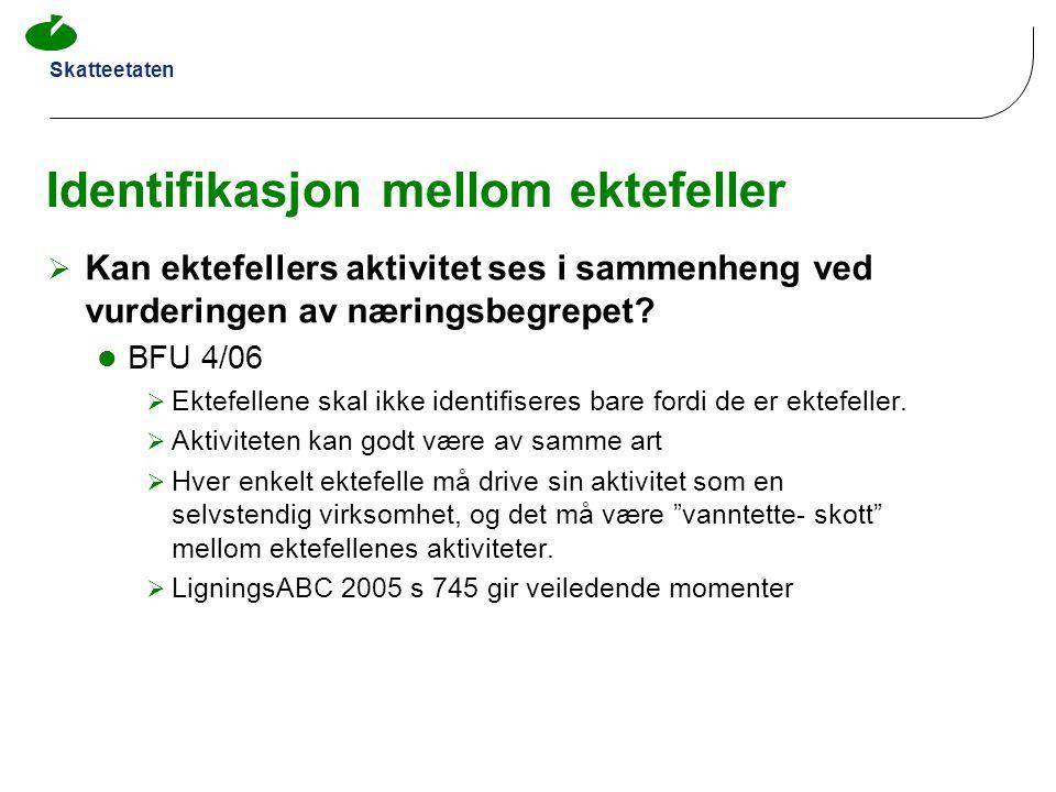 Skatteetaten Identifikasjon mellom ektefeller  Kan ektefellers aktivitet ses i sammenheng ved vurderingen av næringsbegrepet?  BFU 4/06  Ektefellen