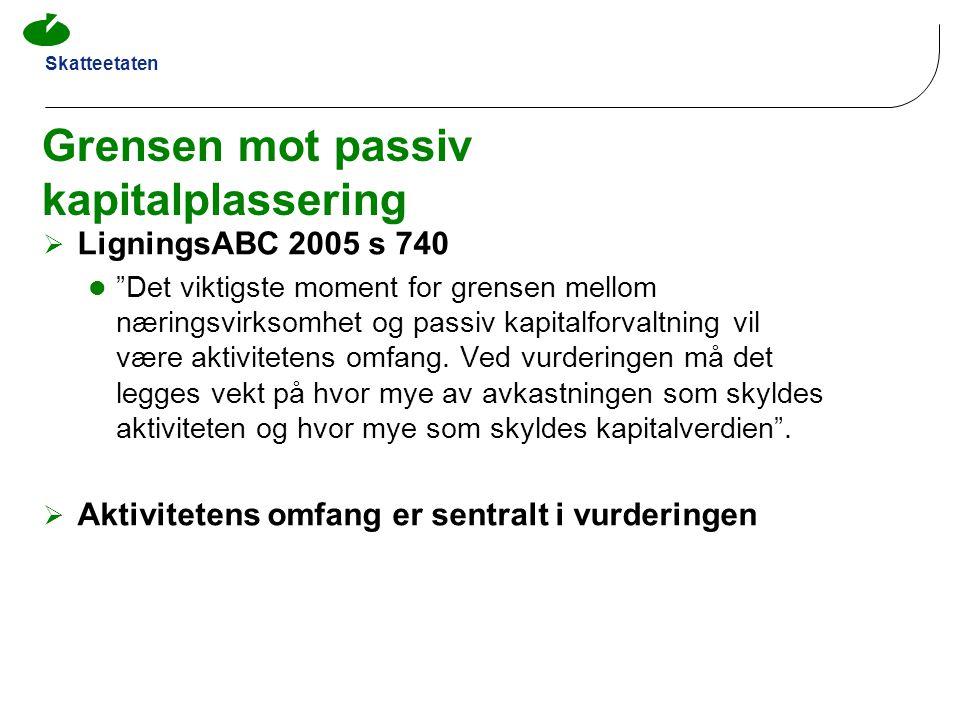 """Skatteetaten Grensen mot passiv kapitalplassering  LigningsABC 2005 s 740  """"Det viktigste moment for grensen mellom næringsvirksomhet og passiv kapi"""