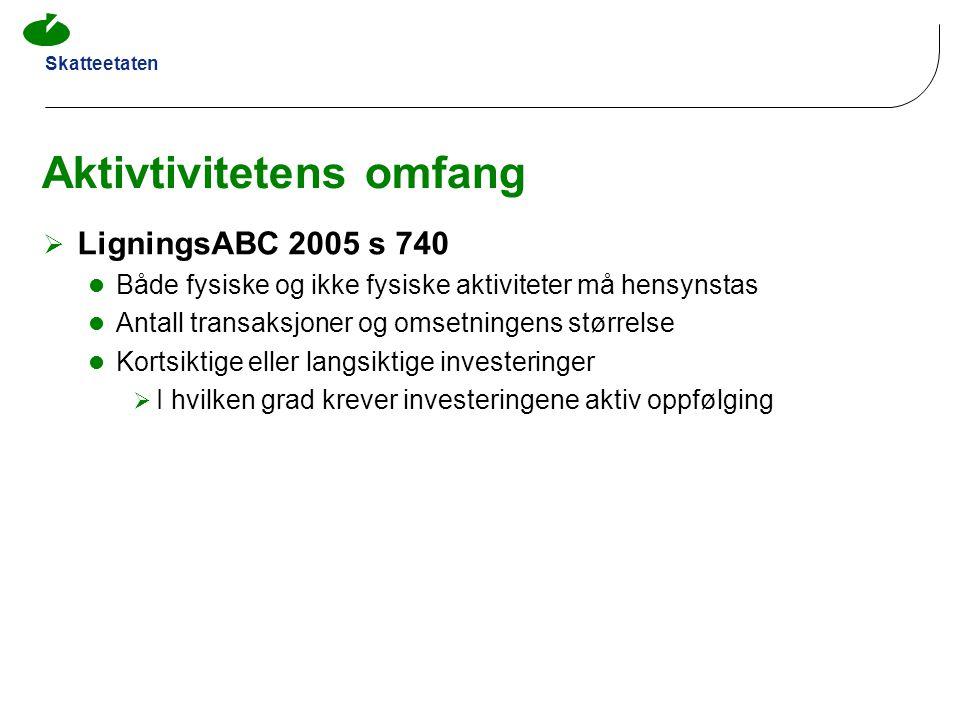 Skatteetaten Aktivtivitetens omfang  LigningsABC 2005 s 740  Både fysiske og ikke fysiske aktiviteter må hensynstas  Antall transaksjoner og omsetn
