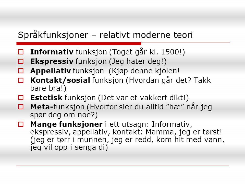 Språkfunksjoner – relativt moderne teori  Informativ funksjon (Toget går kl. 1500!)  Ekspressiv funksjon (Jeg hater deg!)  Appellativ funksjon (Kjø