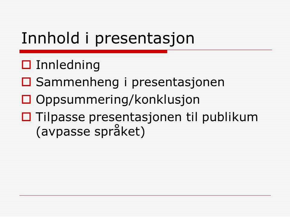 Innhold i presentasjon  Innledning  Sammenheng i presentasjonen  Oppsummering/konklusjon  Tilpasse presentasjonen til publikum (avpasse språket)