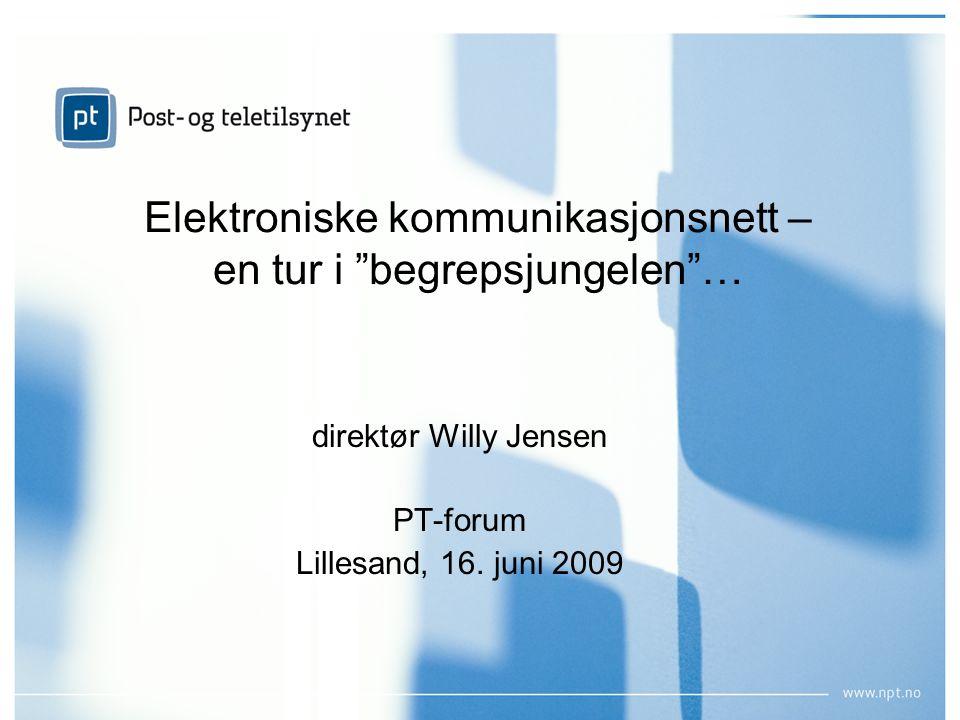"""Elektroniske kommunikasjonsnett – en tur i """"begrepsjungelen""""… direktør Willy Jensen PT-forum Lillesand, 16. juni 2009"""