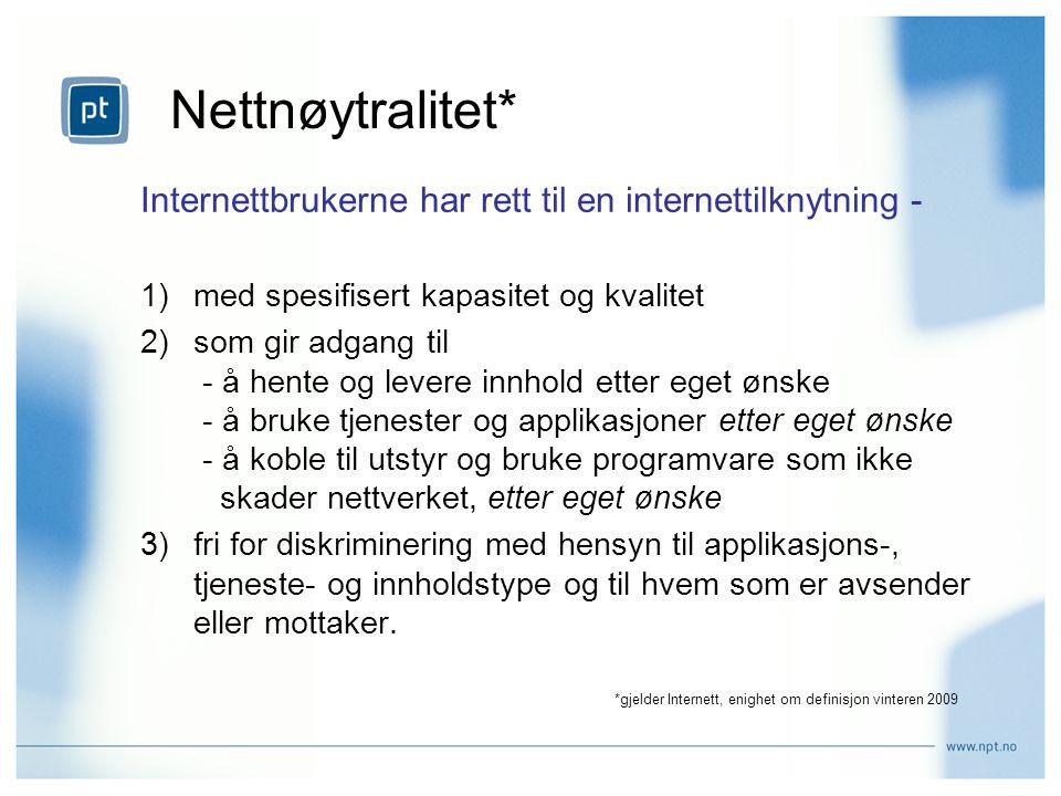 Nettnøytralitet* Internettbrukerne har rett til en internettilknytning - 1)med spesifisert kapasitet og kvalitet 2)som gir adgang til - å hente og lev