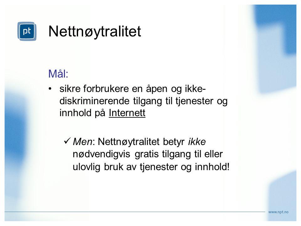 Nettnøytralitet Mål: •sikre forbrukere en åpen og ikke- diskriminerende tilgang til tjenester og innhold på Internett  Men: Nettnøytralitet betyr ikk