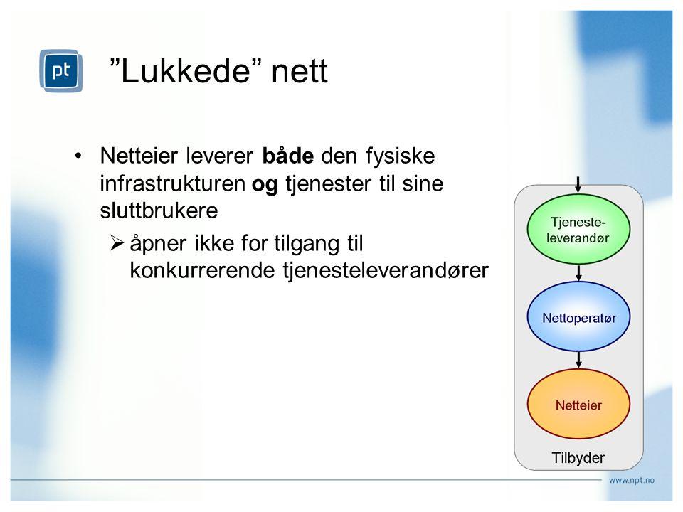 Lukkede nett •Netteier leverer både den fysiske infrastrukturen og tjenester til sine sluttbrukere  åpner ikke for tilgang til konkurrerende tjenesteleverandører