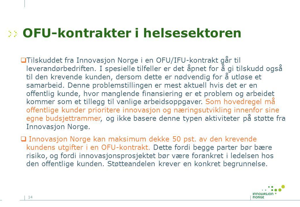 14 OFU-kontrakter i helsesektoren  Tilskuddet fra Innovasjon Norge i en OFU/IFU-kontrakt går til leverandørbedriften. I spesielle tilfeller er det åp