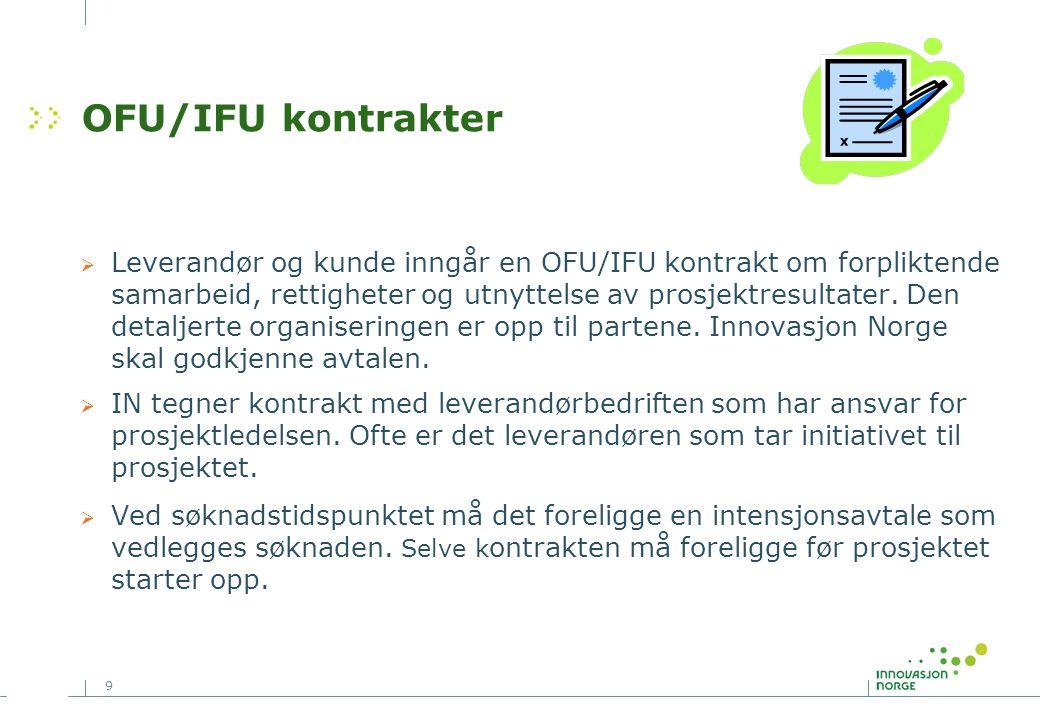 9 OFU/IFU kontrakter  Leverandør og kunde inngår en OFU/IFU kontrakt om forpliktende samarbeid, rettigheter og utnyttelse av prosjektresultater. Den