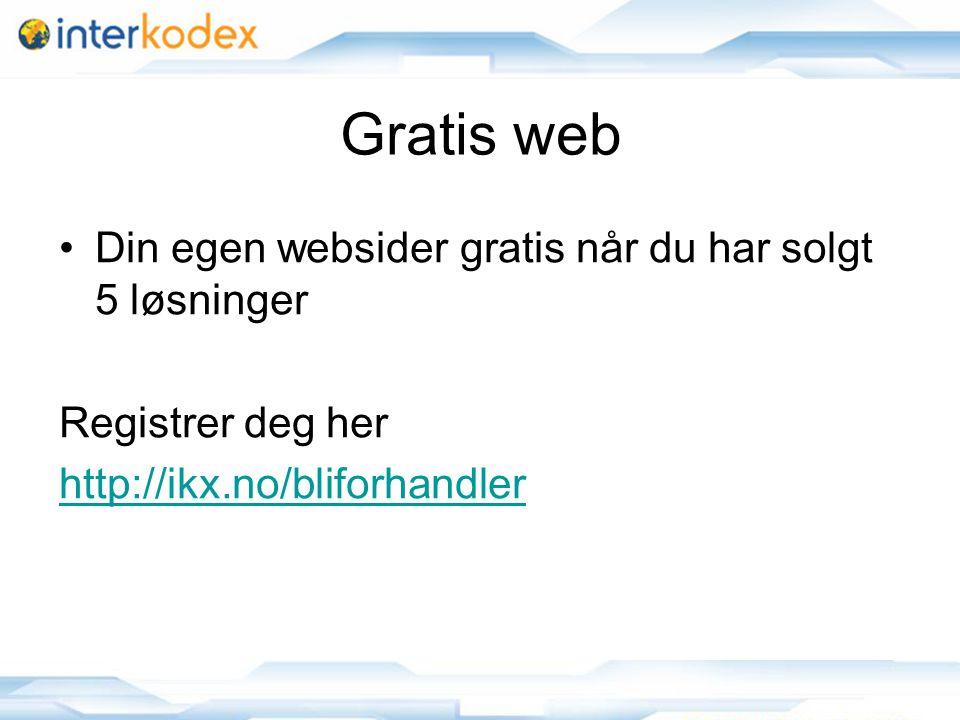 12 Gratis web •Din egen websider gratis når du har solgt 5 løsninger Registrer deg her http://ikx.no/bliforhandler