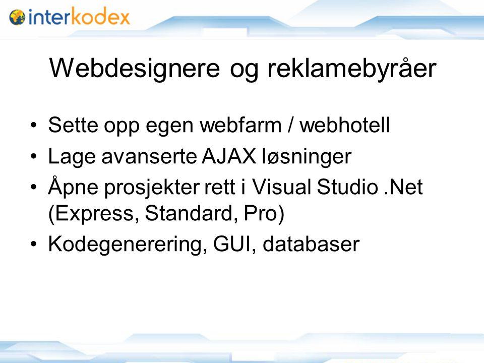 7 Webdesignere og reklamebyråer •Sette opp egen webfarm / webhotell •Lage avanserte AJAX løsninger •Åpne prosjekter rett i Visual Studio.Net (Express, Standard, Pro) •Kodegenerering, GUI, databaser