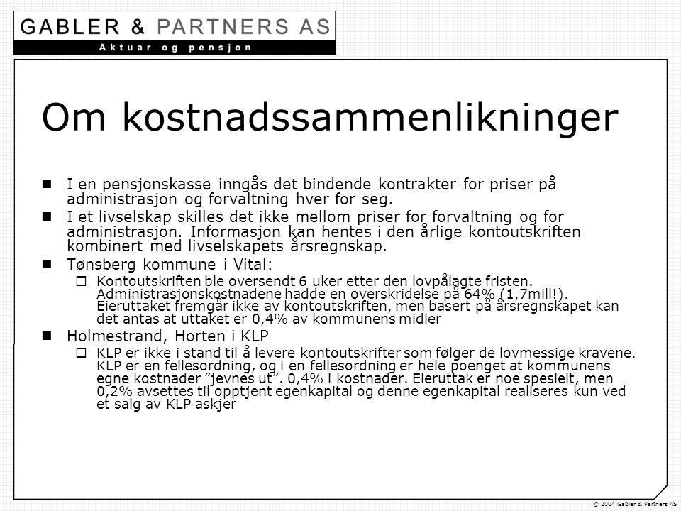 © 2004 Gabler & Partners AS Om kostnadssammenlikninger  I en pensjonskasse inngås det bindende kontrakter for priser på administrasjon og forvaltning hver for seg.