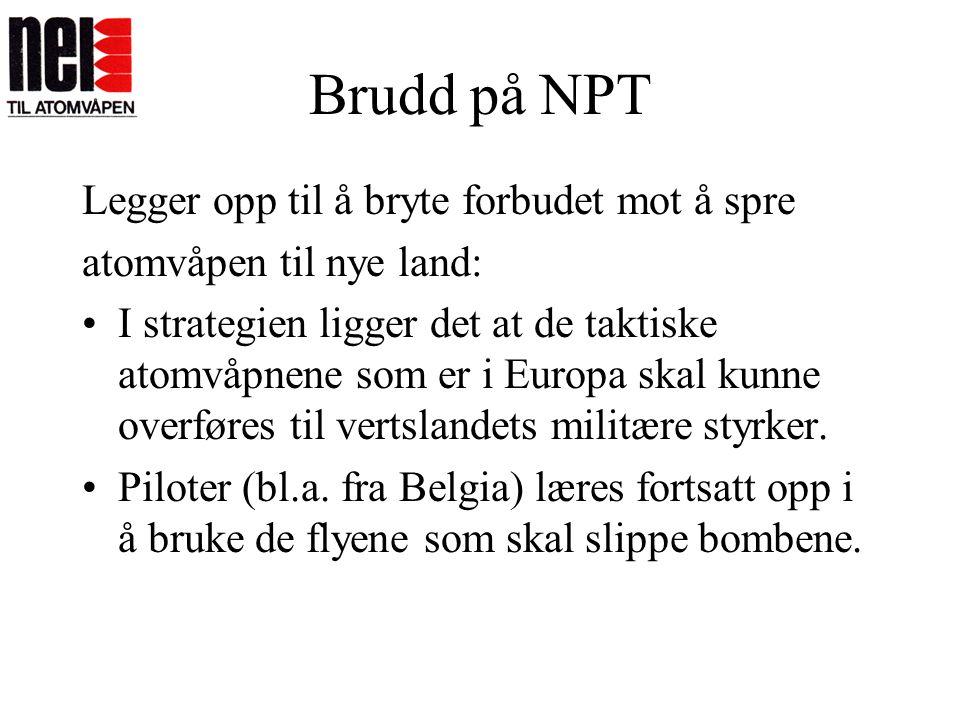 Brudd på NPT Legger opp til å bryte forbudet mot å spre atomvåpen til nye land: •I strategien ligger det at de taktiske atomvåpnene som er i Europa sk