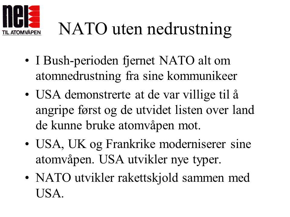 NATO uten nedrustning •I Bush-perioden fjernet NATO alt om atomnedrustning fra sine kommunikeer •USA demonstrerte at de var villige til å angripe førs