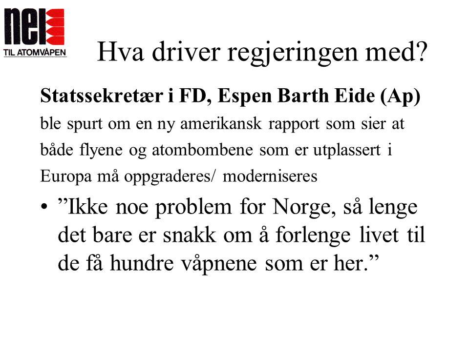 Hva driver regjeringen med? Statssekretær i FD, Espen Barth Eide (Ap) ble spurt om en ny amerikansk rapport som sier at både flyene og atombombene som
