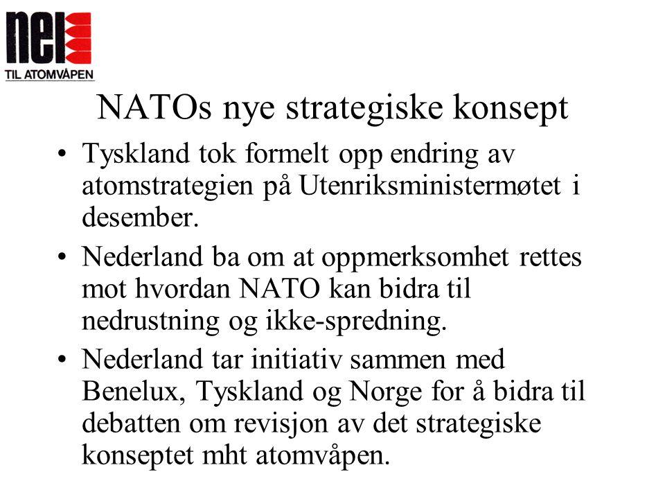 NATOs nye strategiske konsept •Tyskland tok formelt opp endring av atomstrategien på Utenriksministermøtet i desember. •Nederland ba om at oppmerksomh
