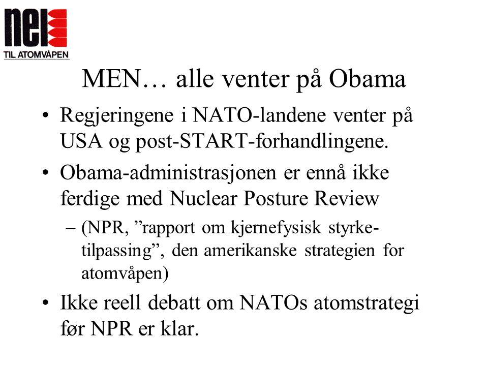 MEN… alle venter på Obama •Regjeringene i NATO-landene venter på USA og post-START-forhandlingene. •Obama-administrasjonen er ennå ikke ferdige med Nu