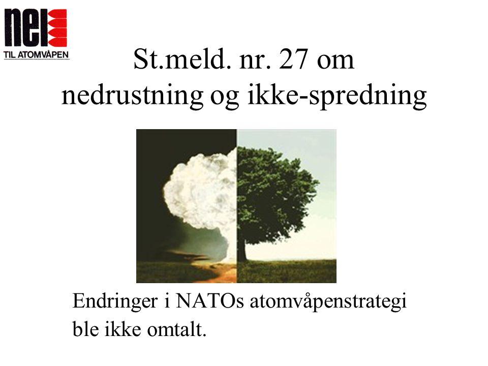 St.meld. nr. 27 om nedrustning og ikke-spredning Endringer i NATOs atomvåpenstrategi ble ikke omtalt.