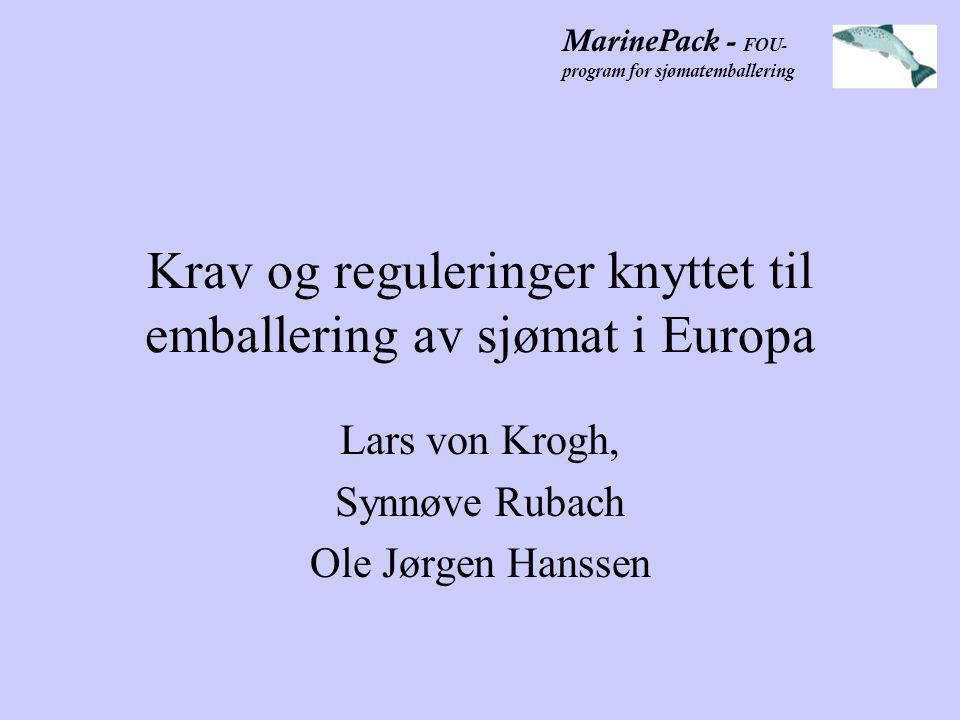 MarinePack - FOU- program for sjømatemballering Innhold i presentasjonen •Overordnet struktur for myndighets-regulering av emballasje i Europa •CEN-standarder for optimal emballering •Spesifikke reguleringer knyttet til EPS/fiber •Konsekvenser av fremtidige endringer i reguleringer •Hvordan bør norske bedrifter forholde seg til CEN-standardene?