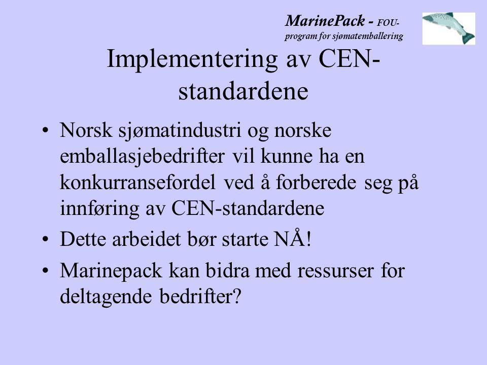 MarinePack - FOU- program for sjømatemballering Implementering av CEN- standardene •Norsk sjømatindustri og norske emballasjebedrifter vil kunne ha en konkurransefordel ved å forberede seg på innføring av CEN-standardene •Dette arbeidet bør starte NÅ.