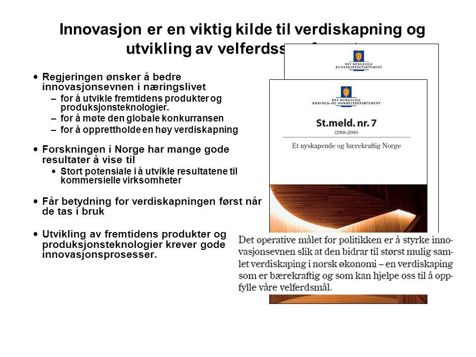 Innovasjon er en viktig kilde til verdiskapning og utvikling av velferdssamfunnet • Regjeringen ønsker å bedre innovasjonsevnen i næringslivet –for å