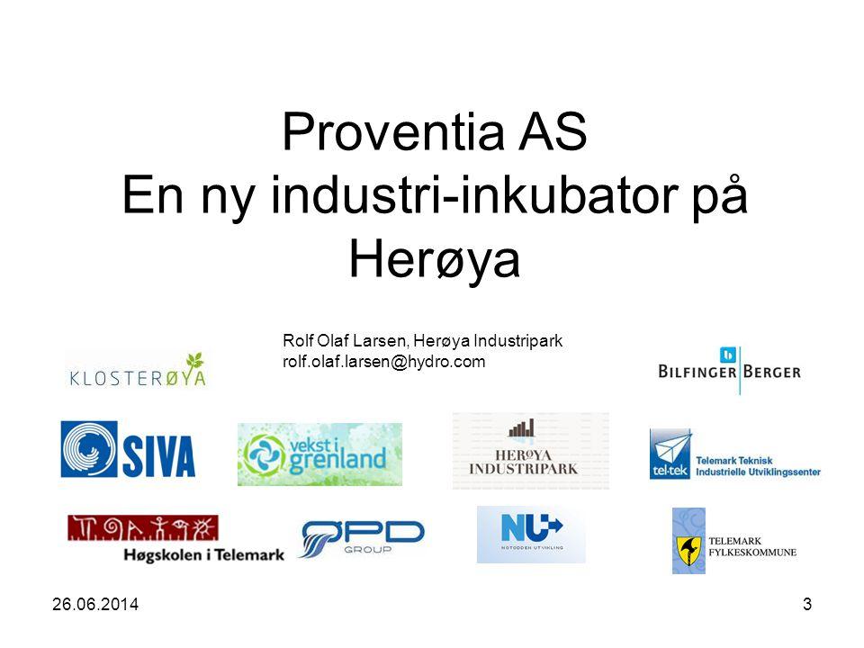 26.06.20143 Proventia AS En ny industri-inkubator på Herøya Rolf Olaf Larsen, Herøya Industripark rolf.olaf.larsen@hydro.com