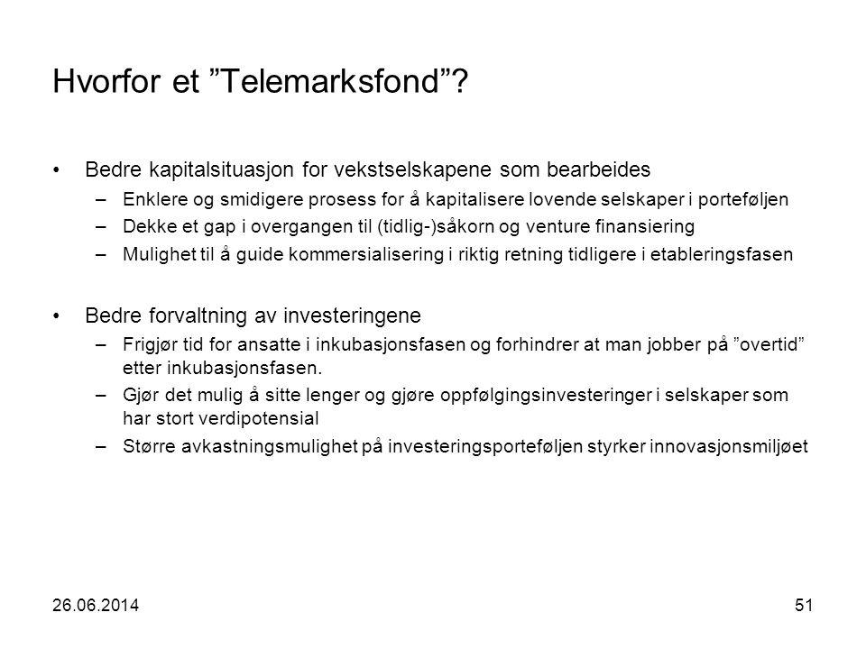 """26.06.201451 Hvorfor et """"Telemarksfond""""? •Bedre kapitalsituasjon for vekstselskapene som bearbeides –Enklere og smidigere prosess for å kapitalisere l"""