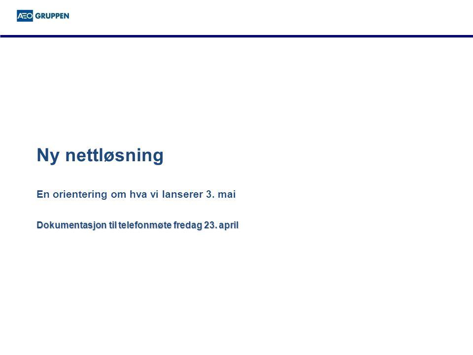 Dokumentasjon til telefonmøte fredag 23. april Ny nettløsning En orientering om hva vi lanserer 3.
