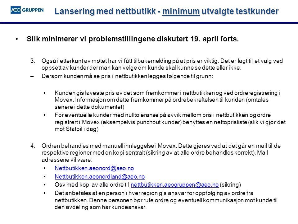 Lansering med nettbutikk - minimum utvalgte testkunder •Slik minimerer vi problemstillingene diskutert 19.