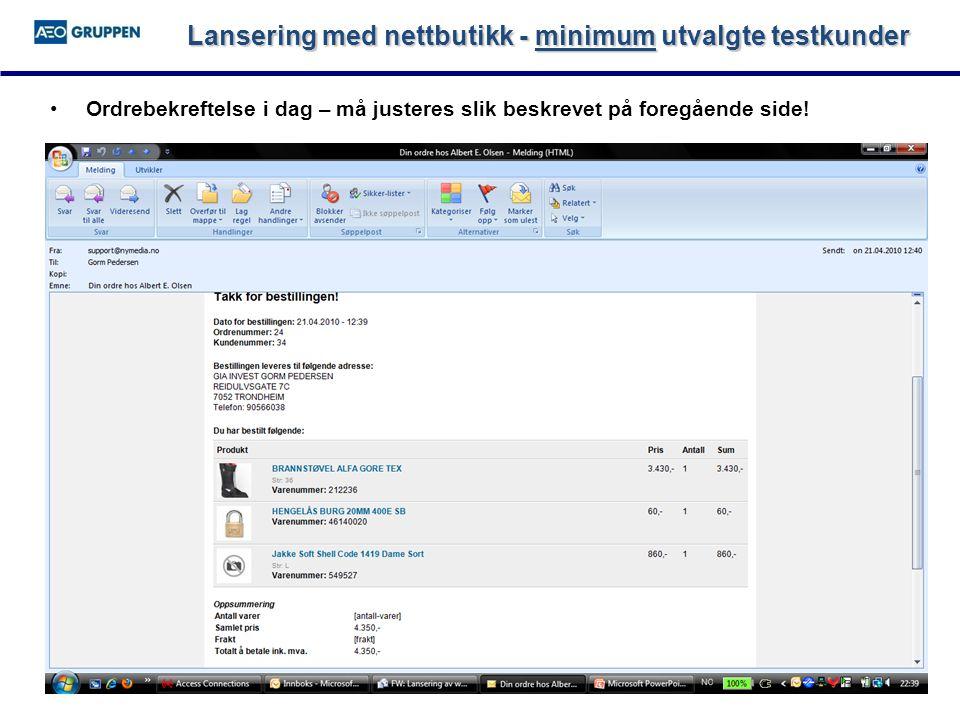 Lansering med nettbutikk - minimum utvalgte testkunder •Ordrebekreftelse i dag – må justeres slik beskrevet på foregående side!