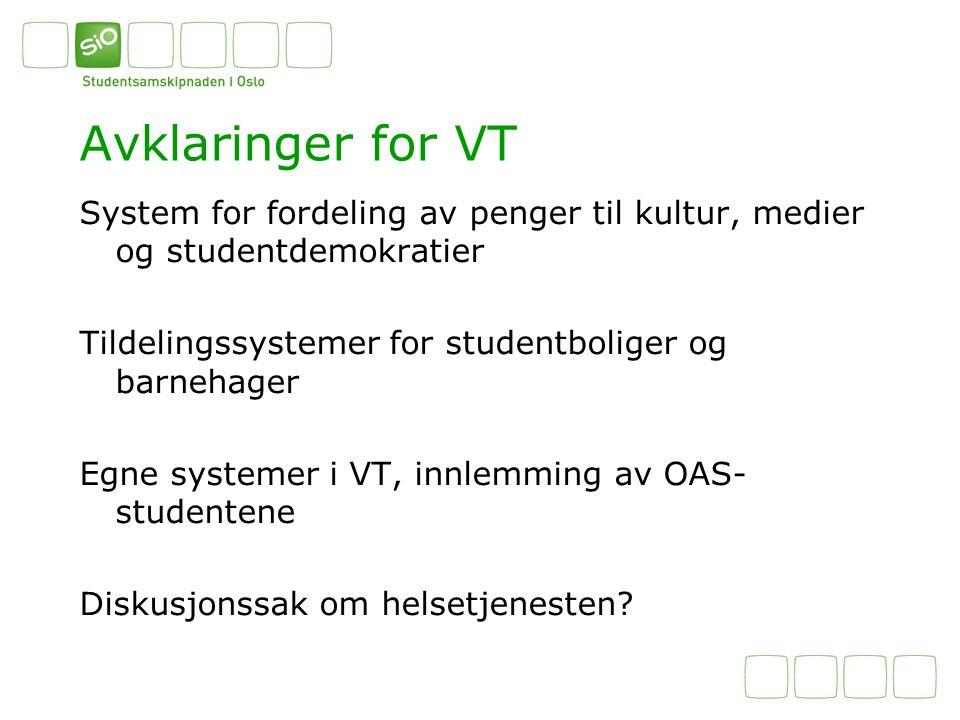 Avklaringer for VT System for fordeling av penger til kultur, medier og studentdemokratier Tildelingssystemer for studentboliger og barnehager Egne systemer i VT, innlemming av OAS- studentene Diskusjonssak om helsetjenesten