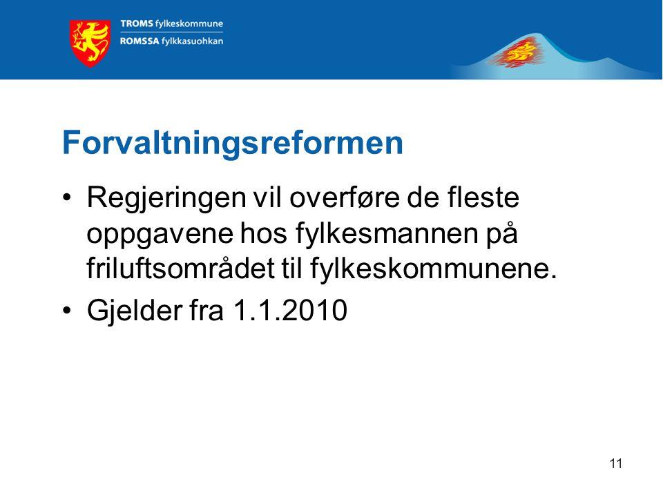 11 Forvaltningsreformen •Regjeringen vil overføre de fleste oppgavene hos fylkesmannen på friluftsområdet til fylkeskommunene.