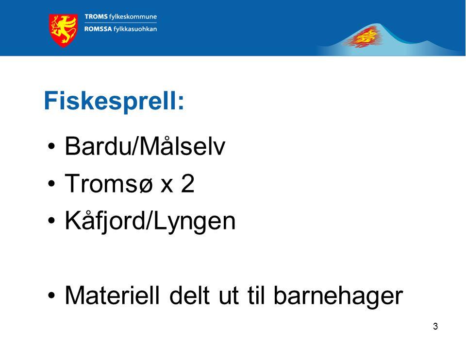 3 Fiskesprell: •Bardu/Målselv •Tromsø x 2 •Kåfjord/Lyngen •Materiell delt ut til barnehager