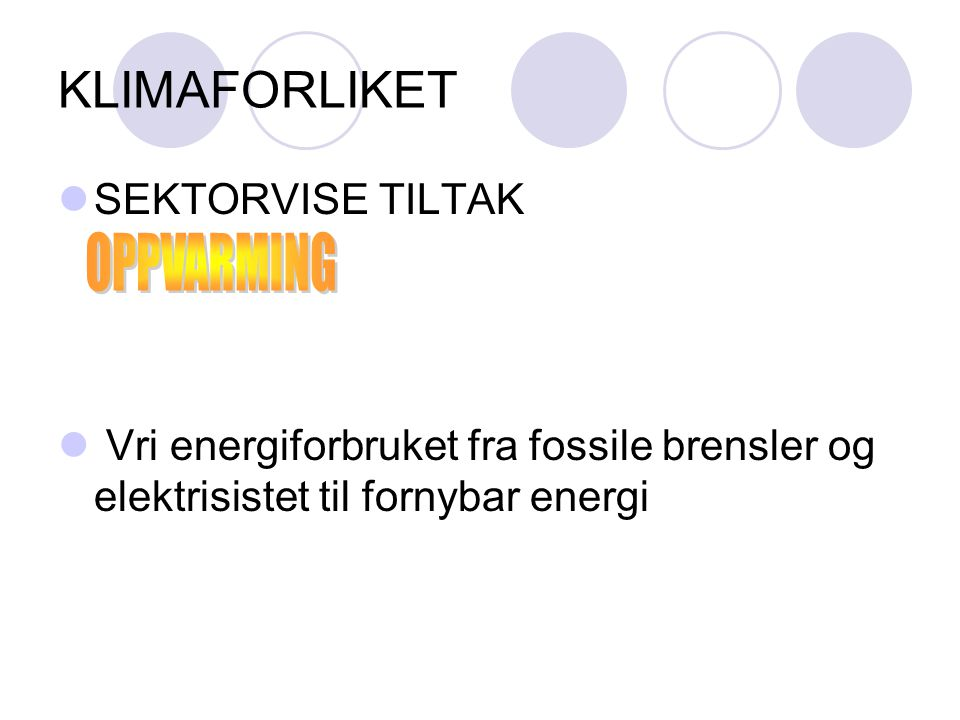 KLIMAFORLIKET  SEKTORVISE TILTAK  Vri energiforbruket fra fossile brensler og elektrisistet til fornybar energi