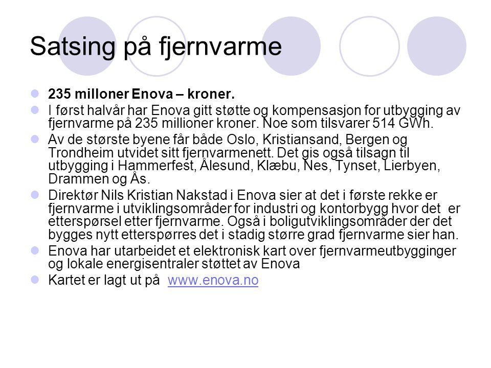 Satsing på fjernvarme  235 milloner Enova – kroner.