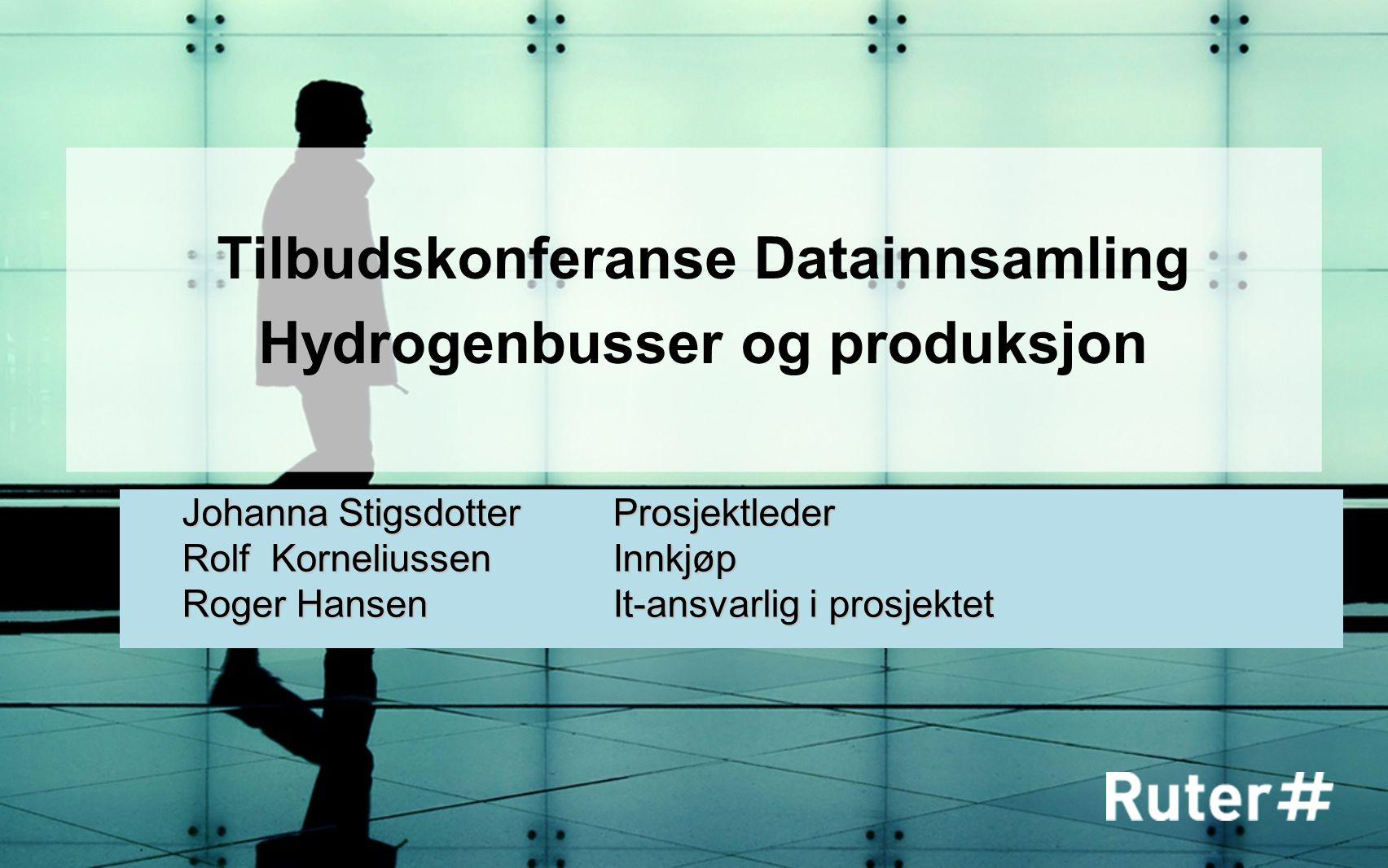 Tilbudskonferanse Datainnsamling Hydrogenbusser og produksjon Johanna StigsdotterProsjektleder Rolf KorneliussenInnkjøp Roger HansenIt-ansvarlig i prosjektet