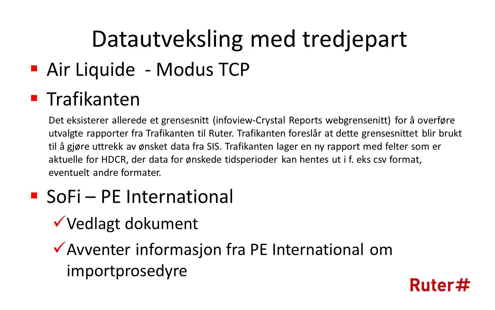 Datautveksling med tredjepart  Air Liquide - Modus TCP  Trafikanten Det eksisterer allerede et grensesnitt (infoview-Crystal Reports webgrensenitt) for å overføre utvalgte rapporter fra Trafikanten til Ruter.