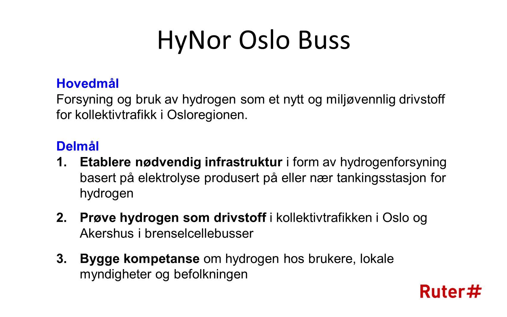 HyNor Oslo Buss Hovedmål Forsyning og bruk av hydrogen som et nytt og miljøvennlig drivstoff for kollektivtrafikk i Osloregionen.