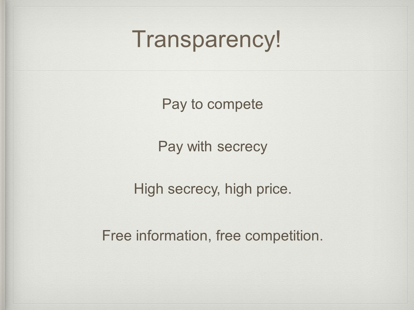 Transparency. Pay to compete Pay with secrecy High secrecy, high price.