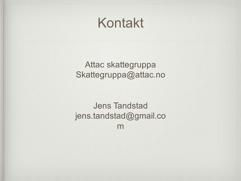 Kontakt Attac skattegruppa Skattegruppa@attac.no Jens Tandstad jens.tandstad@gmail.co m