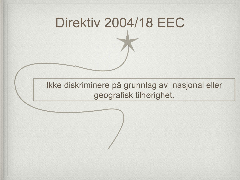 Direktiv 2004/18 EEC Ikke diskriminere på grunnlag av nasjonal eller geografisk tilhørighet.