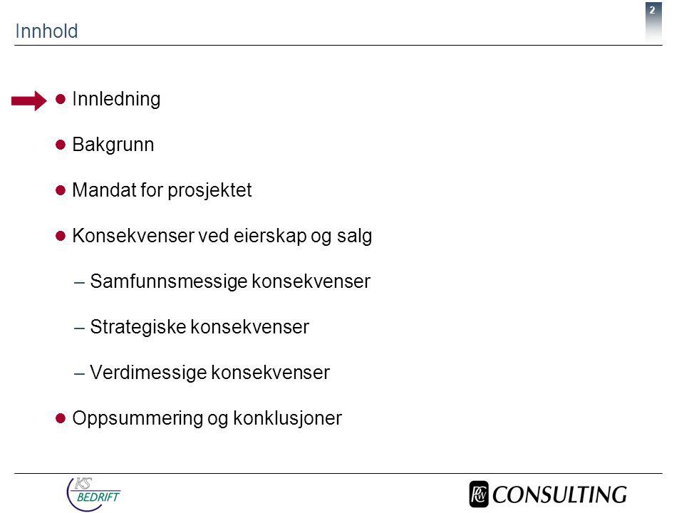2 Innhold  Innledning  Bakgrunn  Mandat for prosjektet  Konsekvenser ved eierskap og salg –Samfunnsmessige konsekvenser –Strategiske konsekvenser –Verdimessige konsekvenser  Oppsummering og konklusjoner