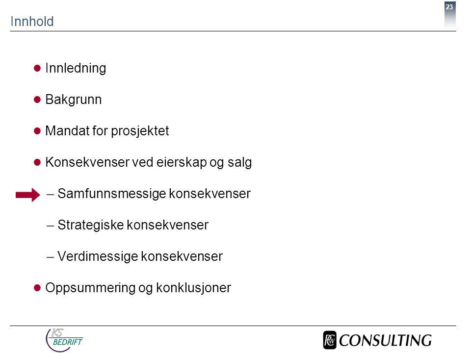 23 Innhold  Innledning  Bakgrunn  Mandat for prosjektet  Konsekvenser ved eierskap og salg –Samfunnsmessige konsekvenser –Strategiske konsekvenser –Verdimessige konsekvenser  Oppsummering og konklusjoner