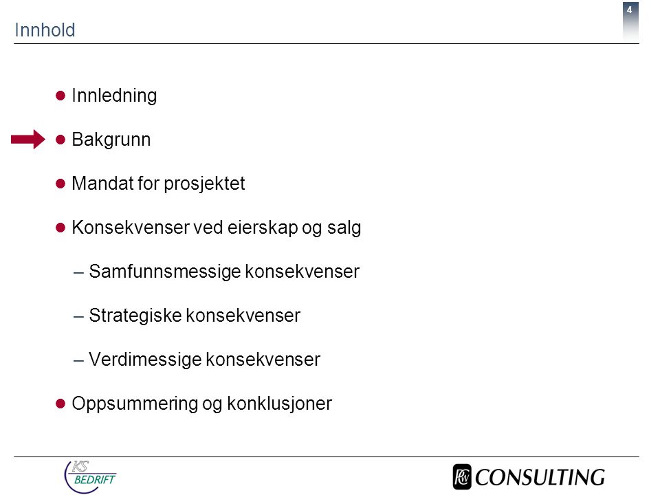 4 Innhold  Innledning  Bakgrunn  Mandat for prosjektet  Konsekvenser ved eierskap og salg –Samfunnsmessige konsekvenser –Strategiske konsekvenser –Verdimessige konsekvenser  Oppsummering og konklusjoner