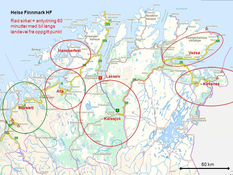 60 km Helse Finnmark HF Rød sirkel = antydning 60 minutter med bil langs landevei fra oppgitt punkt Karasjok Kirkenes Vadsø Lakselv Alta Hammerfest Storslett