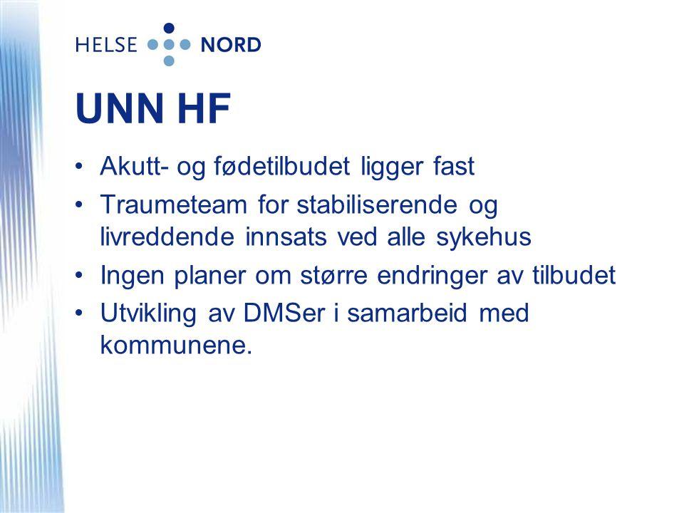 UNN HF •Akutt- og fødetilbudet ligger fast •Traumeteam for stabiliserende og livreddende innsats ved alle sykehus •Ingen planer om større endringer av tilbudet •Utvikling av DMSer i samarbeid med kommunene.