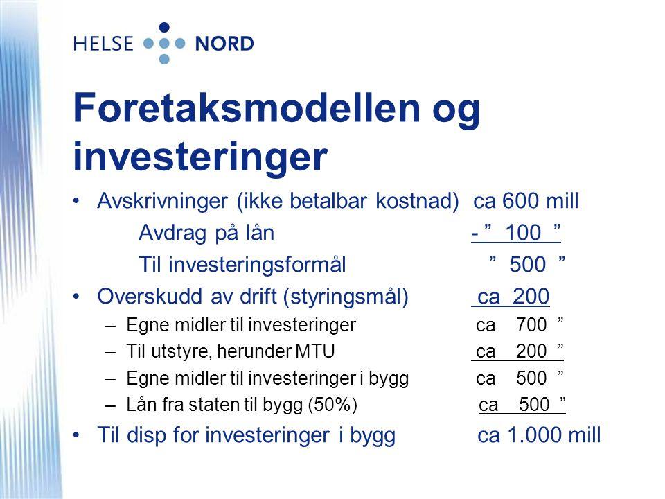 Foretaksmodellen og investeringer •Avskrivninger (ikke betalbar kostnad) ca 600 mill Avdrag på lån- 100 Til investeringsformål 500 •Overskudd av drift (styringsmål) ca 200 –Egne midler til investeringer ca 700 –Til utstyre, herunder MTU ca 200 –Egne midler til investeringer i bygg ca 500 –Lån fra staten til bygg (50%) ca 500 •Til disp for investeringer i bygg ca 1.000 mill