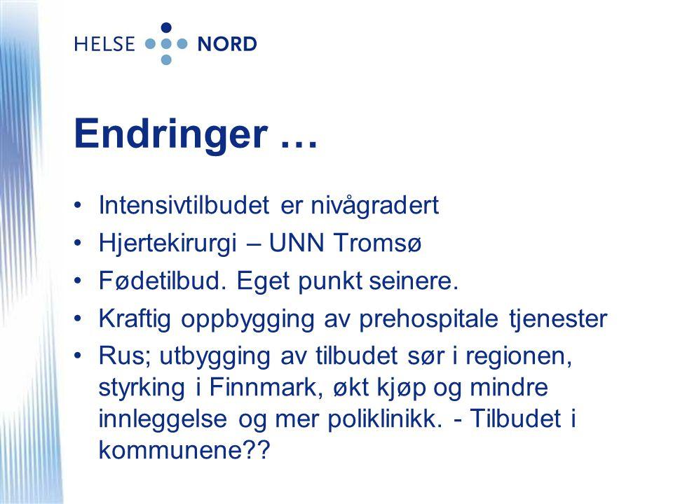Endringer … •Intensivtilbudet er nivågradert •Hjertekirurgi – UNN Tromsø •Fødetilbud.