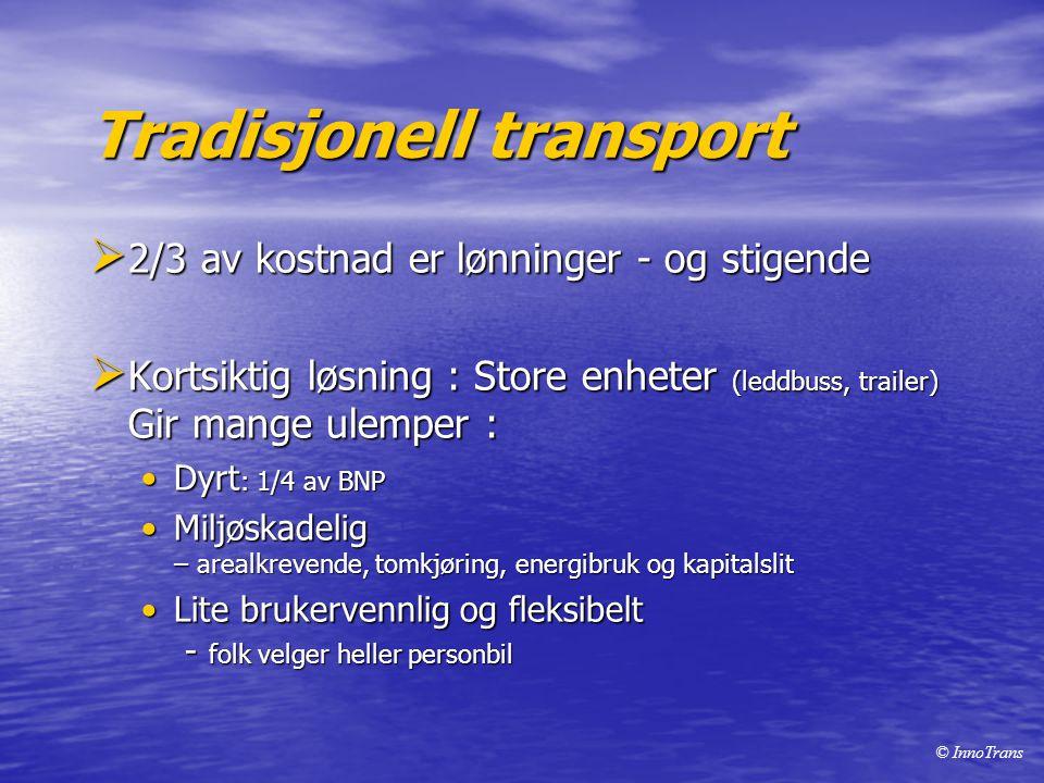 Tradisjonell transport  2/3 av kostnad er lønninger - og stigende  Kortsiktig løsning : Store enheter (leddbuss, trailer) Gir mange ulemper : •Dyrt