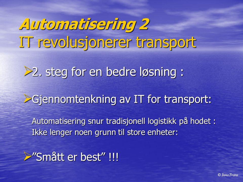 Automatisering 2 IT revolusjonerer transport  2. steg for en bedre løsning :  Gjennomtenkning av IT for transport: Automatisering snur tradisjonell