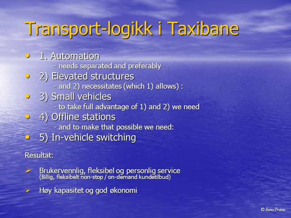 Transport-logikk i Taxibane • 1. Automation - needs separated and preferably • 2) Elevated structures - and 2) necessitates (which 1) allows) : • 3) S
