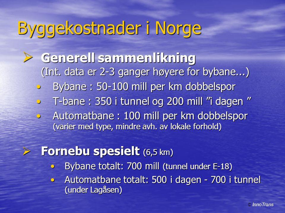 Byggekostnader i Norge  Generell sammenlikning (Int. data er 2-3 ganger høyere for bybane...) •Bybane : 50-100 mill per km dobbelspor •T-bane : 350 i
